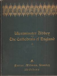image of Westminster Abbey and The Cathedrals of England With Views of the Cathedrals and Portraits of the Dignitaries