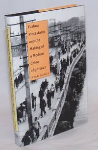 image of Fuzhou Protestants and the making of a modern China, 1857-1927