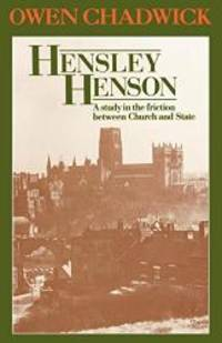 Hensley Henson: A study in the friction between Church and State by Owen Chadwick - 2012-05-16