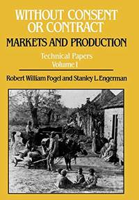 Without Consent or Contract: Markets and Production  Technical Papers  Vol. I