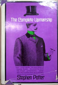 The Complete Upmanship:  Including Gamesmanship, Lifemanship,  One-Upmanship, Supermanship