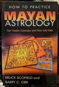 How To Practice Mayan Astrology by Bruce Scofield and Barry C. Orr - 2007