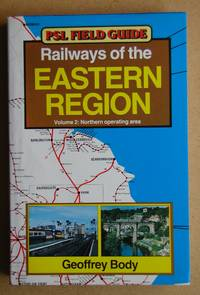 Railways of the Eastern Region. Volume 2: Northern Operating Areas. PSL Field Guide.