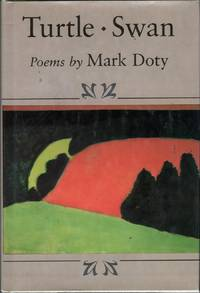 Turtle, Swan by  Mark Doty - First Edition - 1987 - from citynightsbooks and Biblio.com