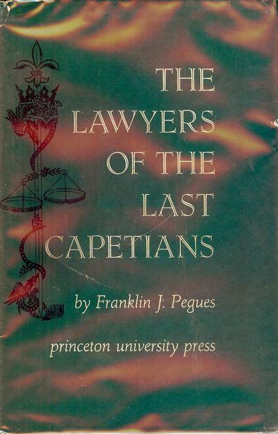 1962. PEGUES, Franklin J. THE LAWYERS OF THE LAST CAPETIANS. Princeton, NJ: Princeton University Pre...