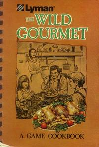 image of Lyman's Wild Gourmet; A Game Cookbook