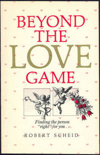 BEYOND THE LOVE GAME Finding the Person Right for You, Scheid, Robert