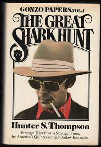 The Great Shark Hunt: Strange Tales from a Strange Time. Gonzo Papers, Vol. I.