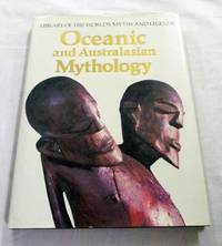 Oceanic and Australasian Mythology (Library of the World's Myths and Legends)