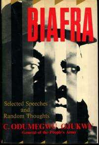 Biafra: Selected Speeches and Random Thoughts of C. Odumegwu Ojukwu