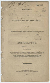 Address to the citizens of Pennsylvania on the importance of a more liberal encouragement of agriculture. Accompanied with inquiries on agricultural subjects proposed by the Philadelphia Society for Promoting Agriculture, with a view to form an expose of the state of agriculture in Pennsylvania.