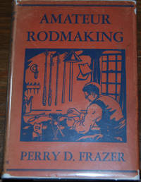 AMATEUR RODMAKING,; illustrated