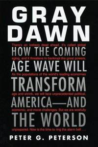 Gray Dawn : How the Coming Age Wave Will Transform America   and the World