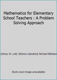 Mathematics for Elementary School Teachers : A Problem Solving Approach