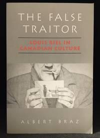 The False Traitor; Louis Riel in Canadian Culture