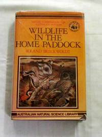 Wildlife in the Home Paddock: Nature Conservation for Australian Farmers by  Roland Breckwoldt - 1st Edition - 1983 - from Adelaide Booksellers and Biblio.com