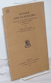 Antony and Cleopatra: The fourth W.P. Ker Memorial Lecture delivered in the University of Glasgow, 4th May 1943