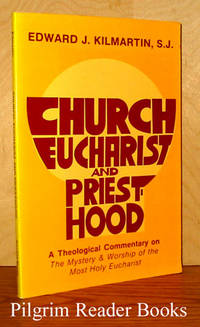 "Church, Eucharist, and Priesthood, A Theological Commentary on ""The  Mystery and Worship of the Most Holy Eucharist"" by  Edward J Kilmartin SJ. - Paperback - 1981 - from Pilgrim Reader Books - IOBA and Biblio.co.uk"
