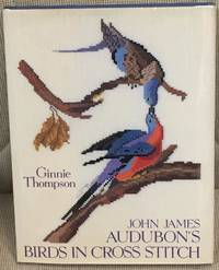 John James Audubon's Birds in Cross Stitch by Ginnie Thompson - 1982 - from My Book Heaven and Biblio.com