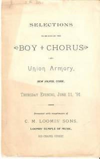 SELECTIONS TO BE SUNG BY THE BOY CHORUS AT UNION ARMORY:; New Haven, Conn., Thursday Evening, June 11, '91