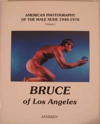 AMERICAN PHOTOGRAPHY OF THE MALE NUDE 1940-1970. VOL. I. BRUCE OF LOS ANGELES