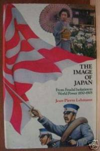 THE IMAGE OF JAPAN From Feudal Isolation to World Power 1850-1905