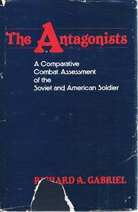 The Antagonists: A Comparative Combat Assessment Of The Soviet And American Soldier.