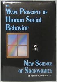 image of The Wave Principle of Human Social Behavior and the New Science of Socionomics: Socionomics -- The Science of History and Social PRediction, Volume 1