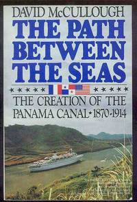 Path Between the Seas. The Creation of the Panama Canal--1870-1914 by  David Mccullough - Paperback - Limited edition - 1985 - from Sawtooth Books (SKU: 23158)