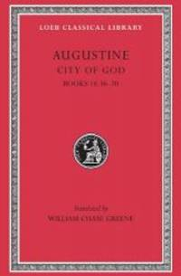 Augustine: City of God, Volume VI, Books 18.36-20 (Loeb Classical Library No. 416)
