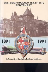 Eastleigh Railway Institute Centenary 1891-1991: a Resume of Eastleigh Railway Institute