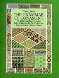 image of The Grammar of Ornament: All 100 Color Plates from the Folio Edition of the Great Victorian Sourcebook of Historic Design (Dover Pictorial Archive Series)
