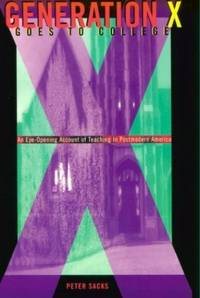 Generation X Goes to College: An Eye-Opening Account of Teaching in Postmodern America: Journey...