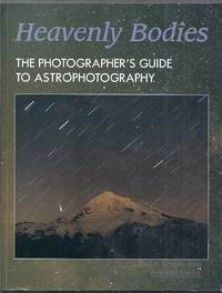 Heavenly Bodies. The Photographer's Guide to Astrophotography