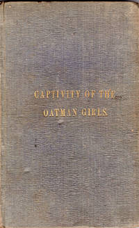 CAPTIVITY OF THE OATMAN GIRLS: BEING AN INTERESTING NARRATIVE OF LIFE AMONG THE APACHE AND MOHAVE INDIANS: CONTAINING ALSO AN INTERESTING ACCOUNT OF THE MASSACRE OF THE OATMAN FAMILY, BY THE APACHE INDIANS IN 1851; THE NARROW ESCAPE OF LORENZO D. OATMAN; THE CAPTURE OF OLIVE A. AND MARY A. OATMAN; THE DEATH BY STARVATION, OF THE LATTER; THE FIVE YEARS SUFFERING AND CAPTIVITY OF OLIVE A. OATMAN; ALSO HER SINGULAR RECAPTURE IN 1856; AS GIVEN BY LORENZO D. AND OLIVE A. OATMAN, THE ONLY SURVIVING MEMBERS OF THE FAMILY TO THE AUTHOR