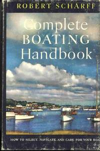 Complete Boating Handbook How to Select, Navigate, and Care for Your Boat