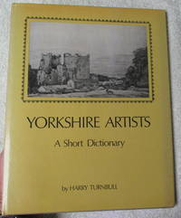 Yorkshire Artists. A Short Dictionary. (artists born before 1921)