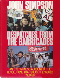 image of Despatches from the Barricades: An Eye-Witness Account of the Revolutions That Shook the World 1989-90
