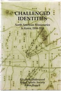 Challenged Identities: North American Missionaries In Korea, 1884-1934