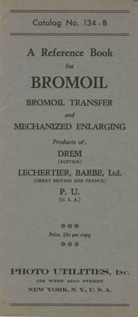 CATALOG NO. 134 - B: A REFERENCE BOOK FOR  BROMOIL, BROMOIL TRANSFER AND MECHANIZED ENLARGING.; [cover title]