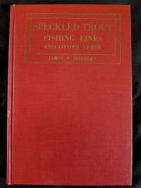 SPECKLED TROUT FISHING LINES AND OTHER VERSE; LIMITED EDITION 219 OF 250, SIGNED BY AUTHOR AND INSCRIBED