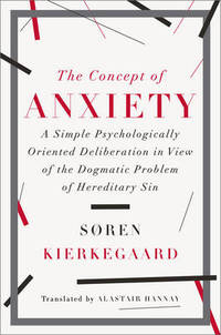 The Concept of Anxiety: A Simple Psychologically Oriented Deliberation in View of the Dogmatic Problem of Hereditary Sin by Soren Kierkegaard - Hardcover - from The Saint Bookstore (SKU: A9780871407191)