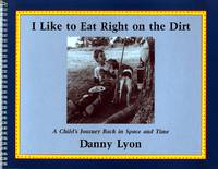 I LIKE TO EAT RIGHT ON THE DIRT.; A CHILD'S JOURNEY BACK IN SPACE AND TIME