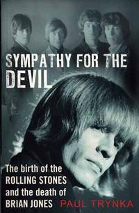 Sympathy for the Devil. The Birth of the Rolling Stones and the Death of Brian Jones by Trynka. Paul - 2014