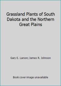 Grassland Plants of South Dakota and the Northern Great Plains by Gary E. Larson; James R. Johnson - 1999