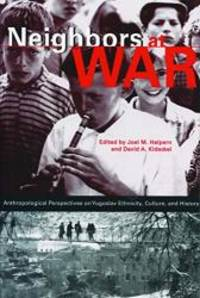 Neighbors at War: Anthropological Perspectives on Yugoslav Ethnicity, Culture, and History by Joel M. Halpern and David A. Kideckel - 2000-03-08