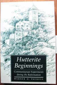 Hutterite Beginnings. Communitarian Experiments During the Reformation