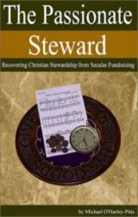 The Passionate Steward: Recovering Christian Stewardship from Secular Fundraising