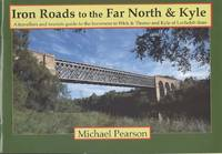 Iron Road to the Far North and Kyle - A Travellers & Tourist Guide to the Inverness to Wick & Thurso and  Kyle of Lochalsh Lines