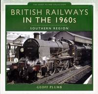 British Railways in the 1960s Southern Region by  Geoff Plumb - Hardcover - from Chisholm Trail Bookstore (SKU: 18810)